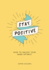 Stay Positive : How to Unlock Your Inner Optimist - eBook