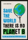 Save the World : There is No Planet B: Things You Can Do Right Now to Save Our Planet - eBook