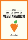 The Little Book of Vegetarianism : The Simple, Flexible Guide to Living a Vegetarian Lifestyle - eBook