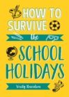 How to Survive the School Holidays : 101 Brilliant Ideas to Keep Your Kids Entertained and Away from Gadgets - eBook