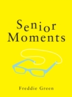 Senior Moments : The Perfect Gift for Those Who Are Getting On a Bit - eBook