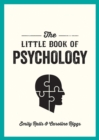 The Little Book of Psychology : An Introduction to the Key Psychologists and Theories You Need to Know - eBook
