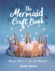 The Mermaid Craft Book : Magical Makes for Your Inner Mermaid - Book
