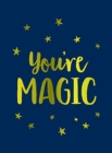 You're Magic : Uplifting Quotes and Spellbinding Statements to Affirm Your Inner Power - Book