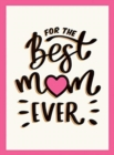 For the Best Mum Ever : The Perfect Gift to Give to Your Mum - Book