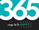 365 Ways to Be Happy : Inspiration and Motivation for Every Day - Book