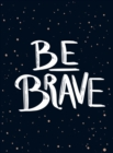 Be Brave : The Little Book of Courage - Book