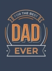 For the Best Dad Ever : The Perfect Gift to Give to Your Dad - Book