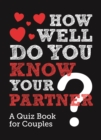 How Well Do You Know Your Partner? : A Quiz Book for Couples - Book