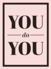 You Do You : Quotes to Uplift, Empower and Inspire - Book