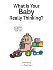 What Is Your Baby Really Thinking? : All the Things Your Baby Wished They Could Tell You - Book