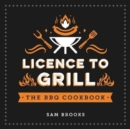 Licence to Grill : Savoury and Sweet Recipes for the Ultimate BBQ Spread - Book