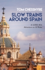 Slow Trains Around Spain : A 3,000-Mile Adventure on 52 Rides - Book