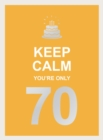 Keep Calm You're Only 70 : Wise Words for a Big Birthday - Book