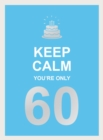 Keep Calm You're Only 60 : Wise Words for a Big Birthday - Book