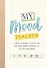 My Mood Tracker : A Journal to Help You Map Your Mood Through All Its Ups and Downs - Book