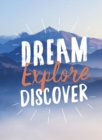 Dream. Explore. Discover : Inspiring Quotes to Spark Your Wanderlust - eBook