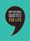 Motivational Quotes for Life : Wise Words to Inspire and Uplift You Every Day - eBook