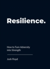 Resilience : How to Turn Adversity into Strength - eBook
