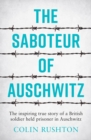 The Saboteur of Auschwitz : The Inspiring True Story of a British Soldier Held Prisoner in Auschwitz - eBook