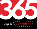 365 Ways to Be Confident : Inspiration and Motivation for Every Day - eBook