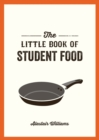 The Little Book of Student Food : Easy Recipes for Tasty, Healthy Eating on a Budget - eBook