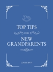Top Tips for New Grandparents : Practical Advice for First-Time Grandparents - eBook