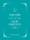 Top Tips for New Parents : Practical Advice for First-Time Parents - eBook
