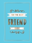 For the Best Friend Ever : The Perfect Gift to Give to Your BFF - eBook