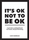 It's OK Not to Be OK : Good Advice and Kind Words for Positive Mental Well-Being - eBook