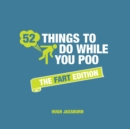 52 Things to Do While You Poo : The Fart Edition - eBook