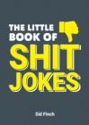 The Little Book of Shit Jokes : The Ultimate Collection of Jokes That Are So Bad They're Great - eBook