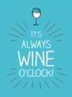 It's Always Wine O'Clock : Quotes and Statements for Wine Lovers - eBook