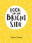 Look on the Bright Side : Ideas and Inspiration to Make You Feel Great - eBook