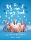 The Mermaid Craft Book : Magical Makes for Your Inner Mermaid - eBook