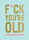 F*ck You're Old : For My Favourite Old-Timer - Book
