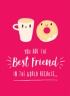 You Are the Best Friend in the World Because... : The Perfect Gift For Your BFF - Book