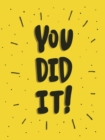 You Did It! : Winning Quotes and Affirmations for Celebration, Motivation and Congratulation - Book