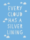 Every Cloud Has a Silver Lining : Encouraging Quotes to Inspire Positivity - Book