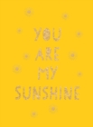 You Are My Sunshine : Uplifting Quotes for an Awesome Friend - Book