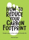How to Reduce Your Carbon Footprint : Simple Ways to Live a Planet-Friendly Life - Book