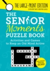 The Senior Moments Puzzle Book : Activities and Games to Keep an Old Mind Active: The Large-Print Edition - Book
