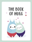 The Book of Hugs : The Perfect Gift for Cuddle Lovers - Book