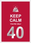 Keep Calm You're Only 40 : Wise Words for a Big Birthday - Book