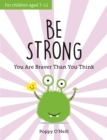 Be Strong : You Are Braver Than You Think: A Child's Guide to Boosting Self-Confidence - Book