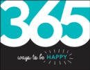 365 Ways to Be Happy : Inspiration and Motivation for Every Day - eBook