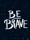 Be Brave : The Little Book of Courage - eBook
