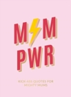 Mum Pwr : Kick-Ass Quotes for Mighty Mums - Book