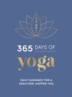 365 Days of Yoga : Daily Guidance for a Healthier, Happier You - Book