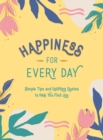 Happiness for Every Day : Simple Tips and Uplifting Quotes to Help You Find Joy - Book